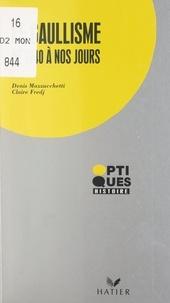 Claire Fredj et Denis Mazzucchetti - Le gaullisme - De 1940 à nos jours.