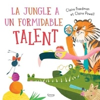 Claire Freedman et Claire Powell - La jungle a un formidable talent.