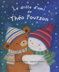 Claire Freedman et Dubravka Kolanovic - Le drôle d'ami de Théo l'ourson.