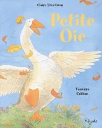 Claire Freedman et Vanessa Cabban - Petite oie.
