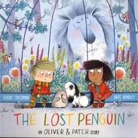 Claire Freedman et Kate Hindley - The Lost Penguin - An Oliver and Patch Story.