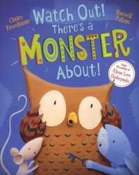 Claire Freedman et Russell Julian - Watch Out! There's a Monster About!.