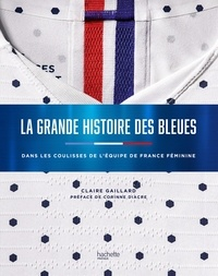 Claire Gaillard - Dans les coulisses avec les Bleues - L'histoire du foot au féminin.