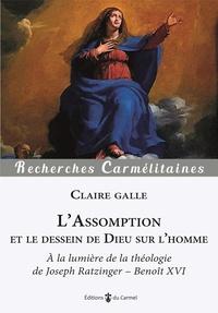 Claire Galle - L'Assomption et le dessein de Dieu sur l'Homme - A la lumière de la théologie de Joseph Ratzinger - Benoît XVI.