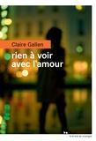 Claire Gallen - Rien à voir avec l'amour.