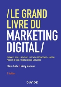Claire Gallic et Rémy Marrone - Le grand livre du marketing digital.