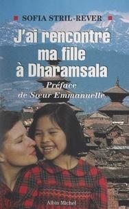 Claire Gallois et Sofia Stril-Rever - J'ai rencontré ma fille à Dharamsala.
