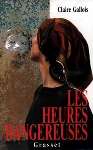Claire Gallois - Les heures dangereuses.