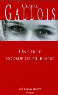Claire Gallois - Une fille cousue de fil blanc.