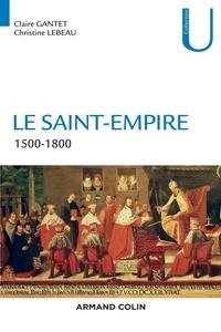 Claire Gantet et Christine Lebeau - Le Saint-Empire 1500-1800.