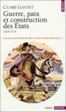 Claire Gantet - Nouvelle histoire des relations internationales - Volume 2, Guerre, paix et construction des Etats (1618-1714).