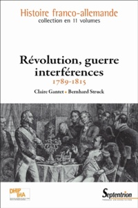 Claire Gantet et Bernhard Struck - Révolution, guerre, interférences (1789-1815).