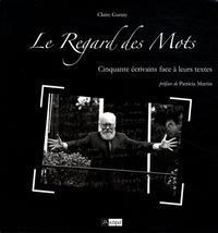 Claire Garate - Le Regard des Mots - Cinquante écrivains face à leurs textes.