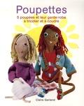 Claire Garland et John M. Garland - Poupettes - Cinq poupées et leur garde-robe à tricoter et à coudre.