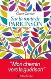 Claire Garnier - Sur la route de Parkinson - Mon chemin vers la guérison.