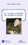 Claire Garnier-Tardieu - Le voyage poétique de Kathleen Raine.