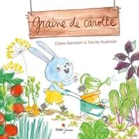 Claire Garralon et Cécile Hudrisier - Graine de carotte.