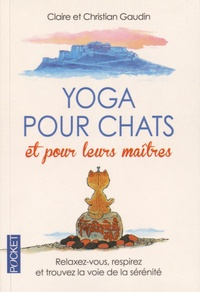 Claire Gaudin et Christian Gaudin - Yoga pour chats et pour leurs maîtres.