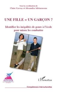 Claire Gavray et Alexandra Adriaenssens - Une fille = un garcon ? - Identifier les inégalités de genre à l'école pour mieux les combattre.