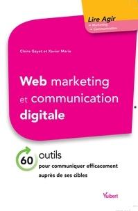 Claire Gayet et Xavier Marie - Web marketing et communication digitale - 70 outils pour communiquer efficacement auprès de ses cibles.