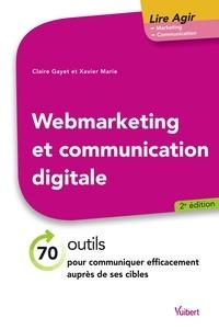 Claire Gayet et Xavier Marie - Webmarketing et communication digitale - 70 outils pour communiquer efficacement auprès de ses cibles.