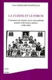 Claire Gheeraert-Graffeuille - La cuisine et le forum - L'émergence des femmes sur la scène publique pendant la Révolution anglaise (1640-1660).
