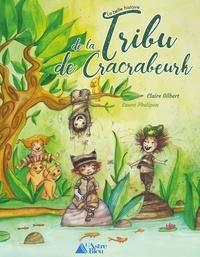 Claire Gilbert et Laure Phélipon - La belle histoire de la tribu de Cracrabeurk.