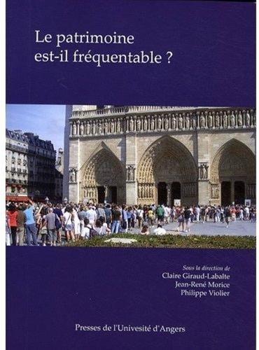 Claire Giraud-Labalte et Jean-René Morice - Le patrimoine est-il fréquentable ? - Accès, gestion, interprétation.
