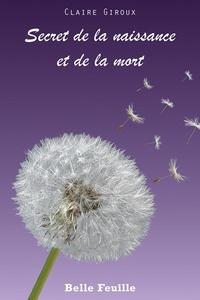 Claire Giroux - Secret de la naissance et de la mort.