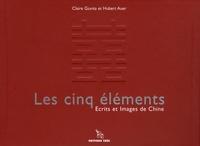 Claire Giunta et Hubert Auer - Les cinq éléments - Ecrits et images de Chine.