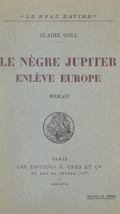 Claire Goll - Le nègre Jupiter enlève Europe.