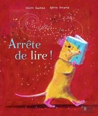 Claire Gratias et Sylvie Serprix - Arrête de lire !.