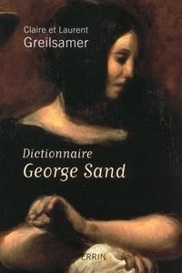 Claire Greilsamer et Laurent Greilsamer - Dictionnaire George Sand.