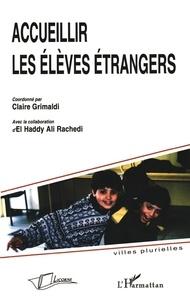 Claire Grimaldi et  Collectif - Accueillir les élèves étrangers.