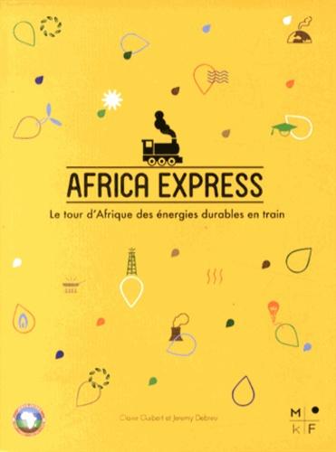 Claire Guibert et Jeremy Debreu - Africa Express - Le tour d'Afrique des énergies durables en train.