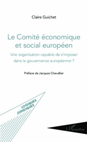 Claire Guichet - Le Comité économique et social européen - Une organisation capable de s'imposer dans la gouvernance européenne ?.