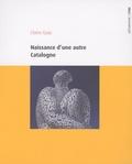Claire Guiu - Naissance d'une autre Catalogne - Territoires et traditions dans les Terres de l'Ebre.