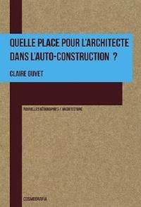 Claire Guyet - Quelle place pour l'architecte dans l'auto-construction ?.