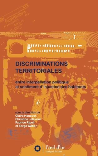 Claire Hancock et Christine Lelévrier - Discriminations territoriales - Entre interpellation politique et sentiment d'injustice des habitants.