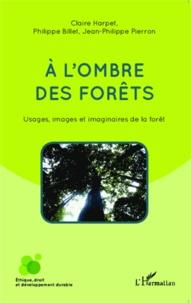 Claire Harpet et Philippe Billet - A l'ombre des forêts - Usages, images et imaginaires de la forêt.