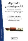 Claire Héber-Suffrin - Apprendre par la réciprocité - Réinventer ensemble les démarches pédagogiques.
