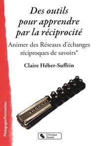 Claire Héber-Suffrin - Des outils pour apprendre par la réciprocité - Animer des Réseaux d'échanges réciproques de savoirs.