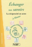 Claire Héber-Suffrin - Echanger nos savoirs à Meaux - Ginette, Gaston, Georges et les autres....