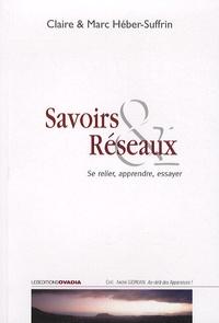 Claire Héber-Suffrin et Marc Héber-Suffrin - Savoirs & Réseaux - Se relier, apprendre, essayer.