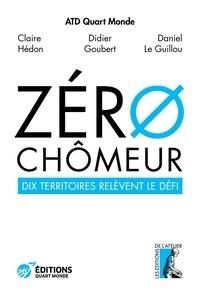 Epub ebooks google télécharger Zéro chômeur !  - Dix territoires relèvent le défi 9782708252820 PDB PDF par Claire Hédon, Didier Goubert, Daniel Le Guillou