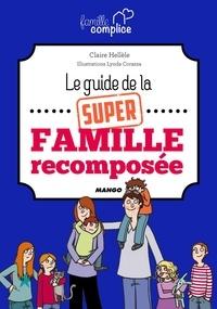 Claire Hellèle et Lynda Corazza - Le guide de la super famille recomposée.