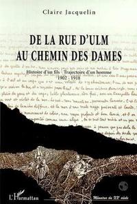 Claire Jacquelin - De la Rue d'Ulm au Chemin des Dames - Histoire d'un fils, trajectoire d'un homme (1902-1918).
