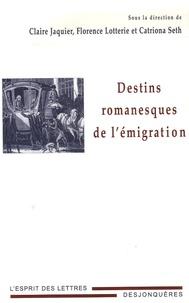 Claire Jaquier et Florence Lotterie - Destins romanesques de l'émigration.
