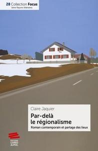 Claire Jaquier - Par delà le régionalisme - Roman contemporain et partage des lieux.