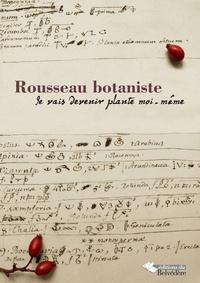 Claire Jaquier et Timothée Léchot - Rousseau botaniste - Je vas devenir plante moi-même : recueil d'articles et catalogue d'exposition.